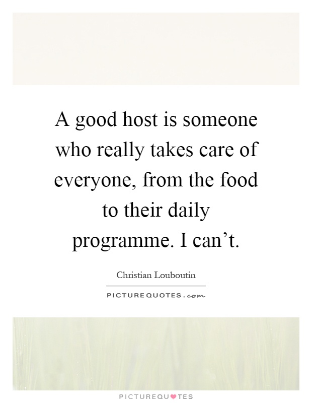 A good host is someone who really takes care of everyone, from