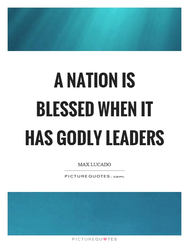 A nation is blessed when it has godly leaders Picture Quote #1