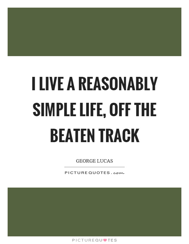 I live a reasonably simple life, off the beaten track Picture Quote #1