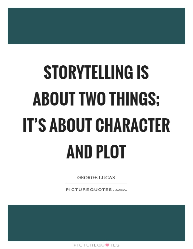 Storytelling is about two things; it's about character and plot Picture Quote #1
