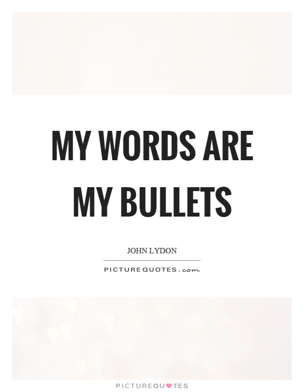 My words are my bullets Picture Quote #1