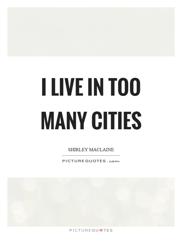 I live in too many cities Picture Quote #1