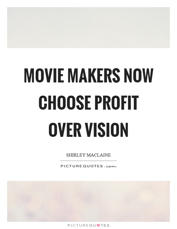 Movie makers now choose profit over vision Picture Quote #1