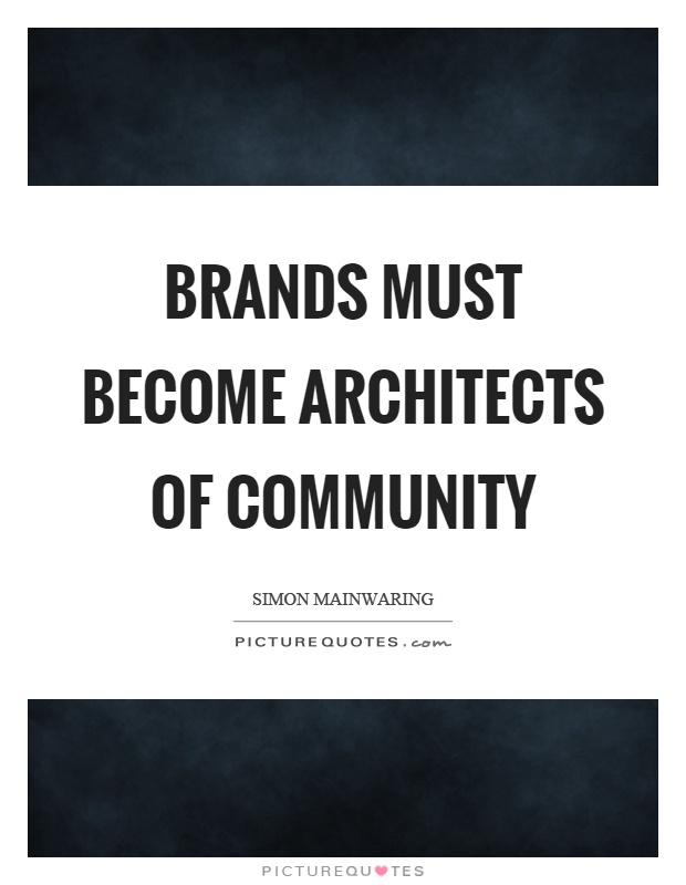 Brands must become architects of community Picture Quote #1