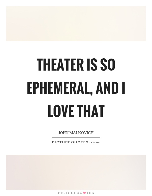 Theater is so ephemeral, and I love that Picture Quote #1