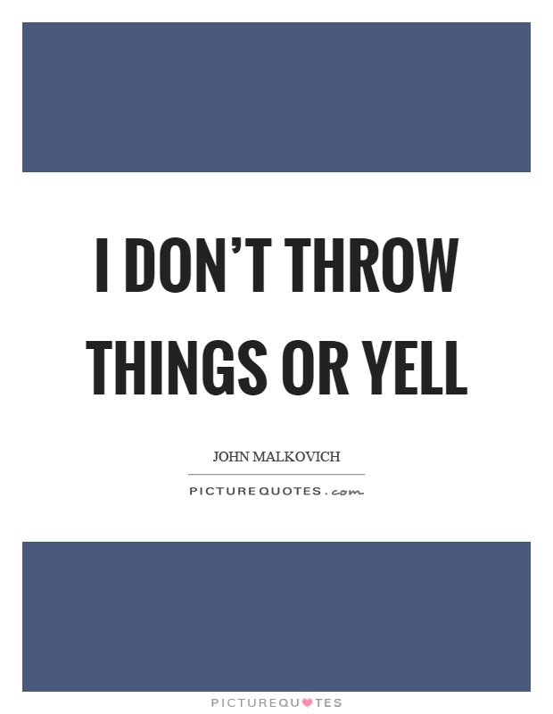 I don't throw things or yell Picture Quote #1
