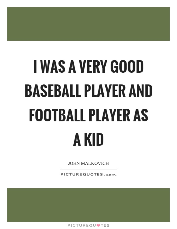 I was a very good baseball player and football player as a kid Picture Quote #1