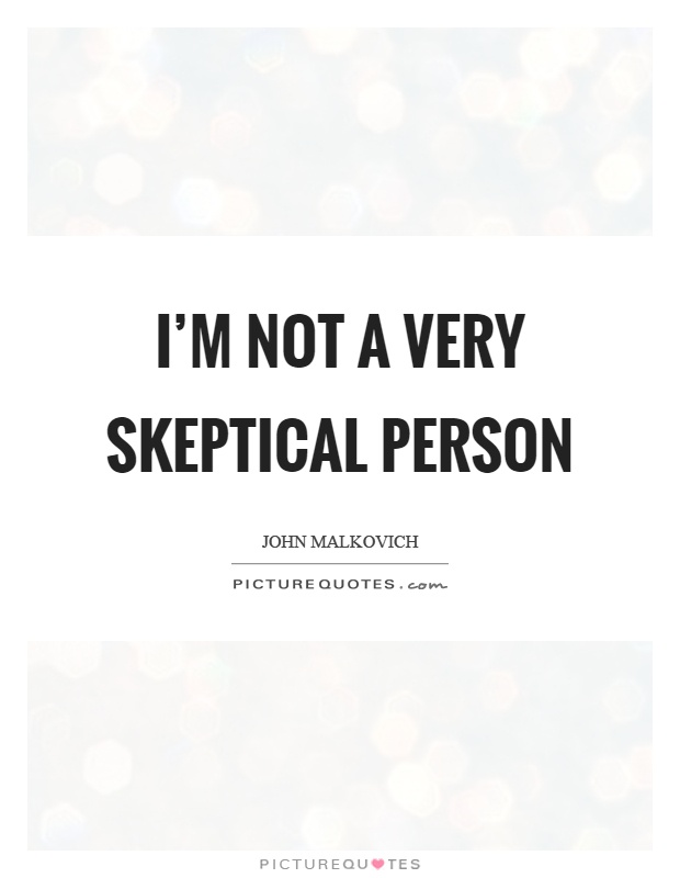I'm not a very skeptical person Picture Quote #1