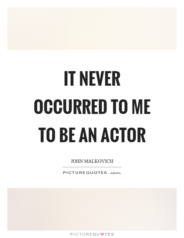 It never occurred to me to be an actor Picture Quote #1