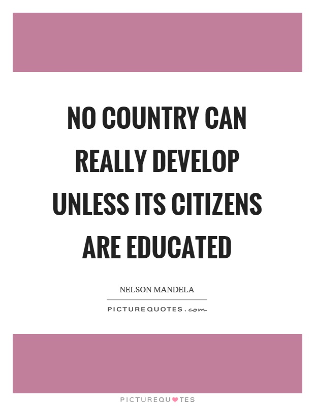 No country can really develop unless its citizens are educated Picture Quote #1