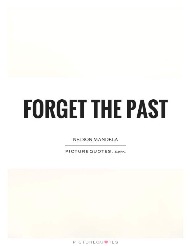 Forget the past Picture Quote #1