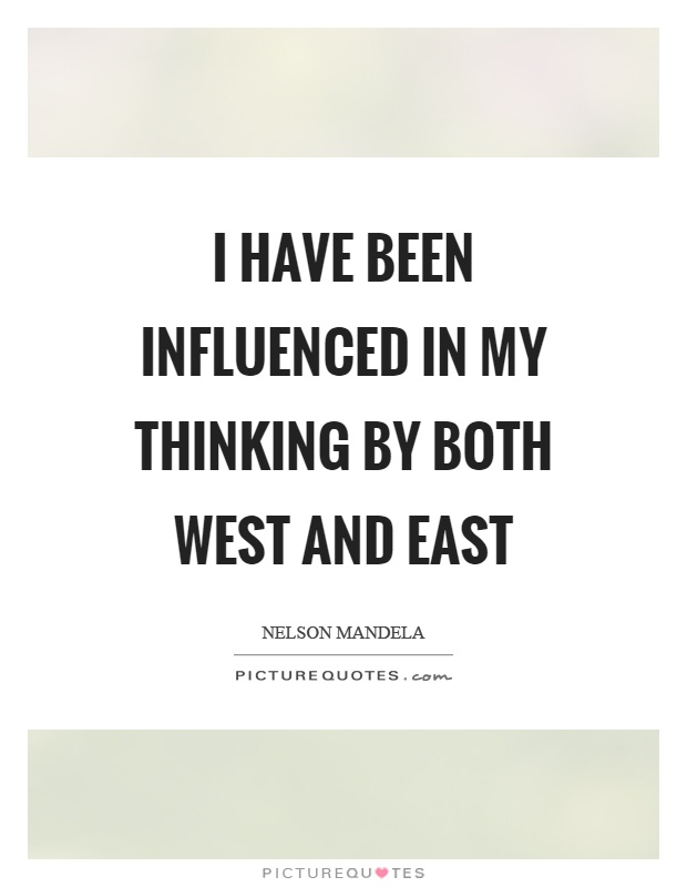 I have been influenced in my thinking by both west and east Picture Quote #1