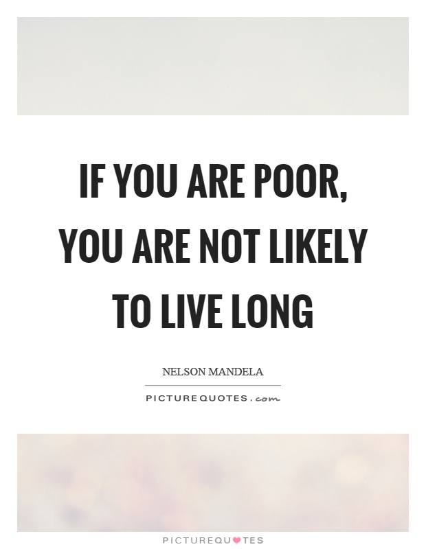 If you are poor, you are not likely to live long Picture Quote #1