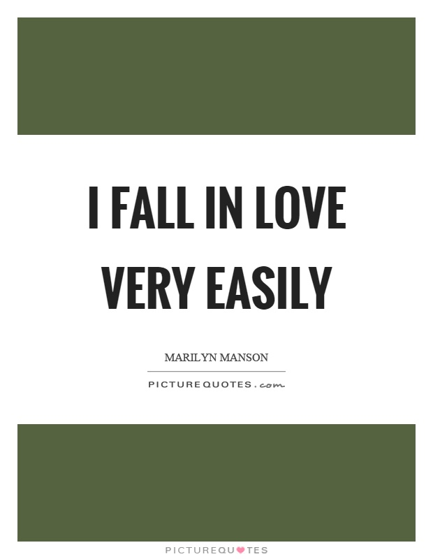 I fall in love very easily Picture Quote #1