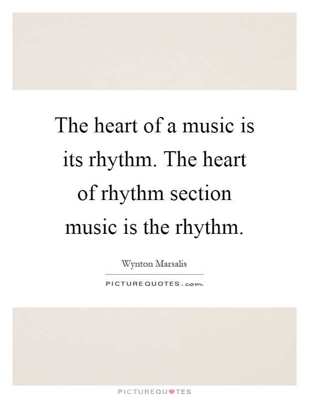 The heart of a music is its rhythm. The heart of rhythm section music is the rhythm Picture Quote #1