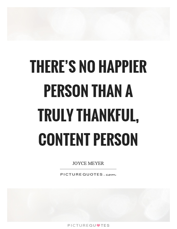 There's no happier person than a truly thankful, content person Picture Quote #1