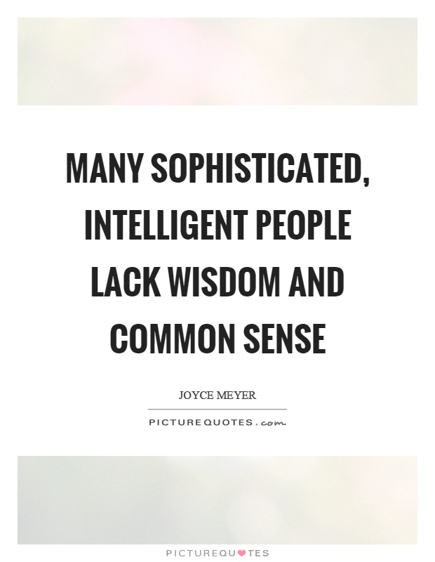 many intelligent people lack common sense essay People who lack physical  one of the most common reasons for a lack of self-love  is one of the biggest causes of failure that many people knowingly.