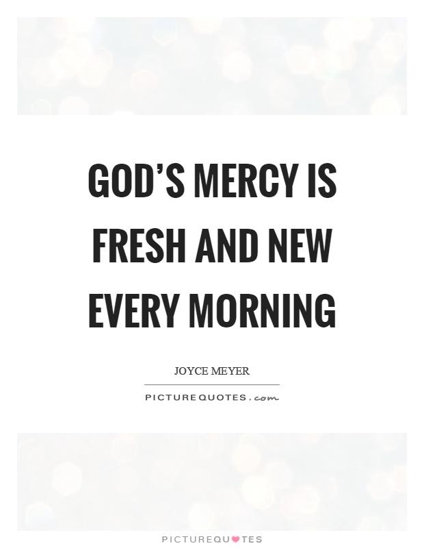 God's Mercy Quotes Brilliant God's Mercy Is Fresh And New Every Morning  Picture Quotes