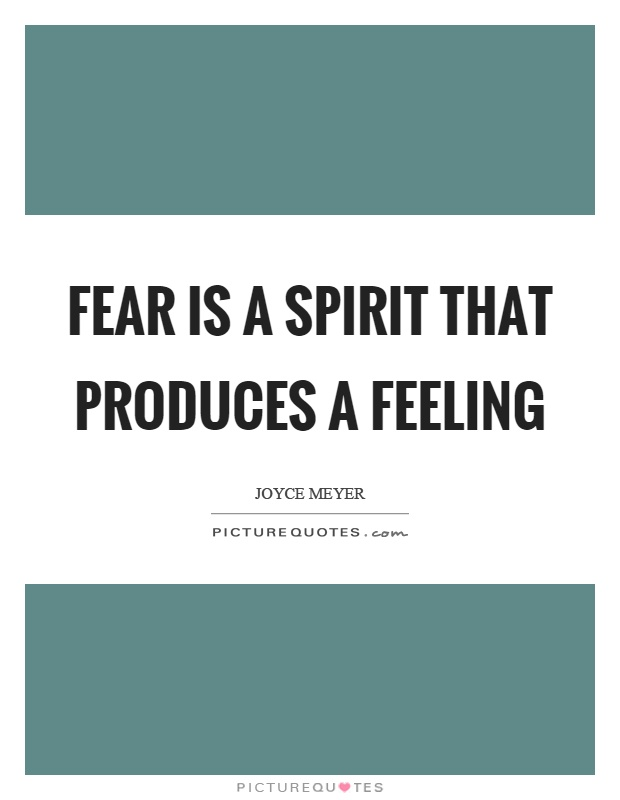 Fear is a spirit that produces a feeling Picture Quote #1