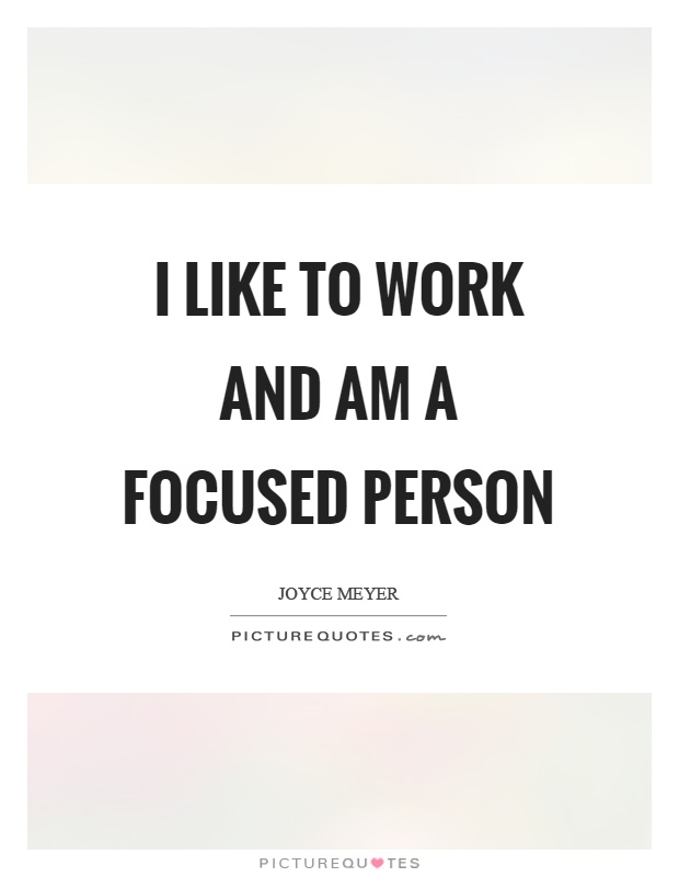i like to work and am a focused person picture quote 1