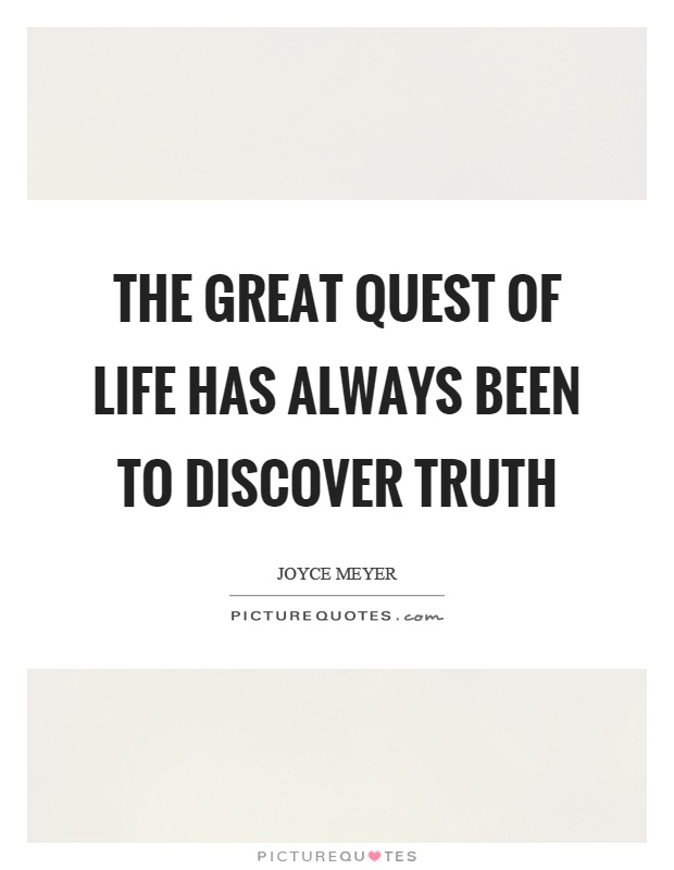 The great quest of life has always been to discover truth Picture Quote #1