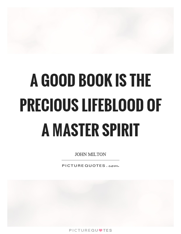 A good book is the precious lifeblood of a master spirit Picture Quote #1