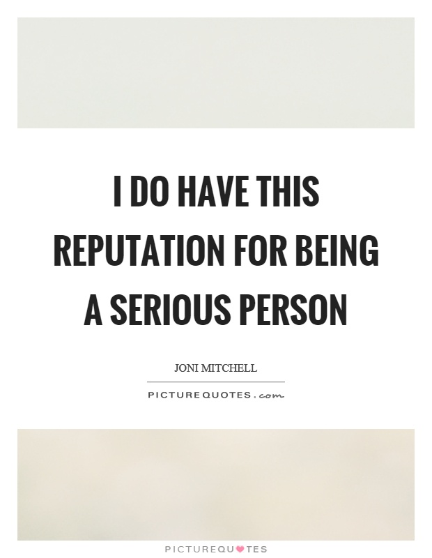 I do have this reputation for being a serious person Picture Quote #1