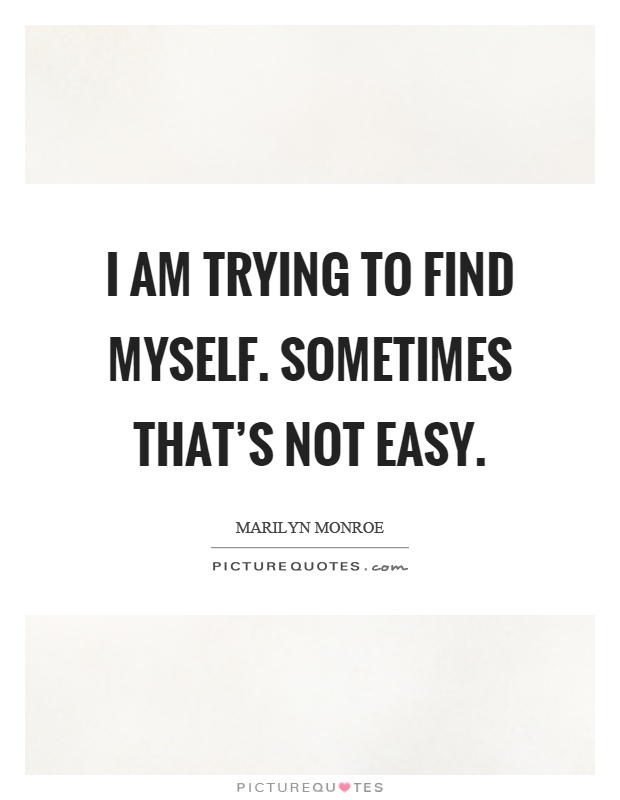 I am trying to find myself. Sometimes that's not easy Picture Quote #1