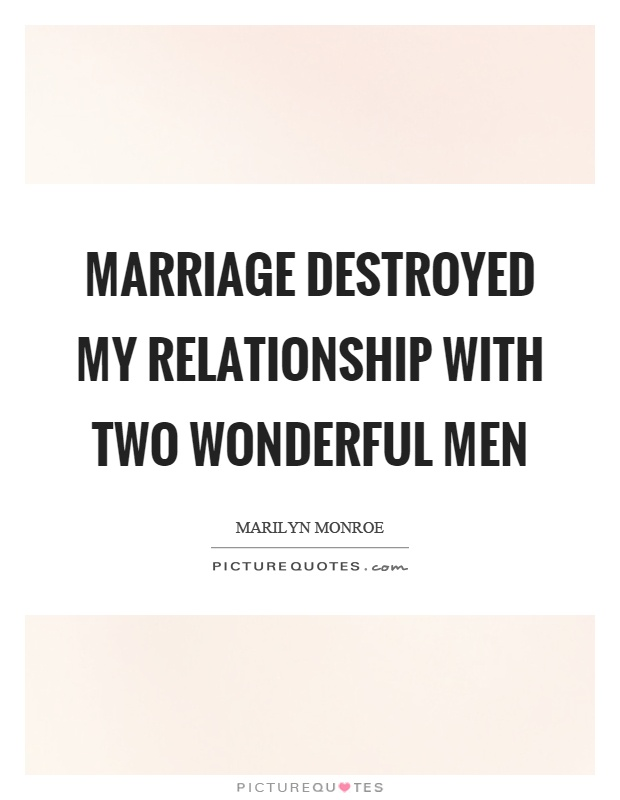 Marriage destroyed my relationship with two wonderful men Picture Quote #1