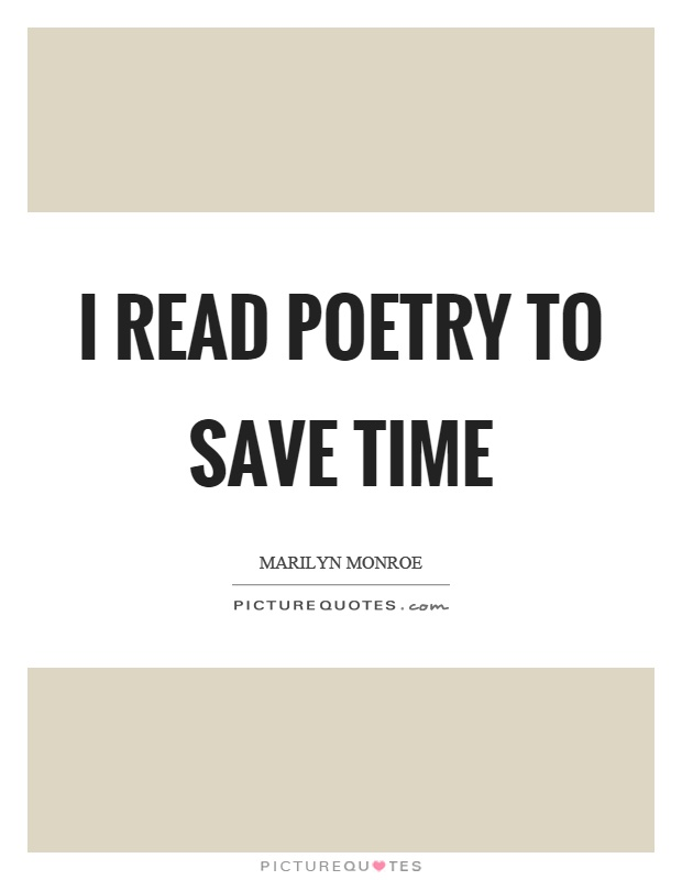 I read poetry to save time Picture Quote #1
