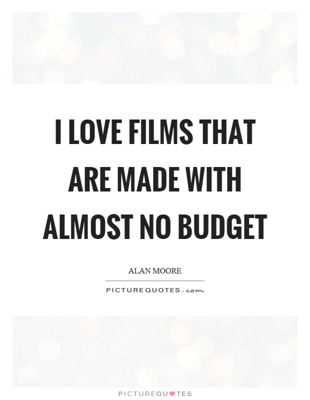 I love films that are made with almost no budget Picture Quote #1