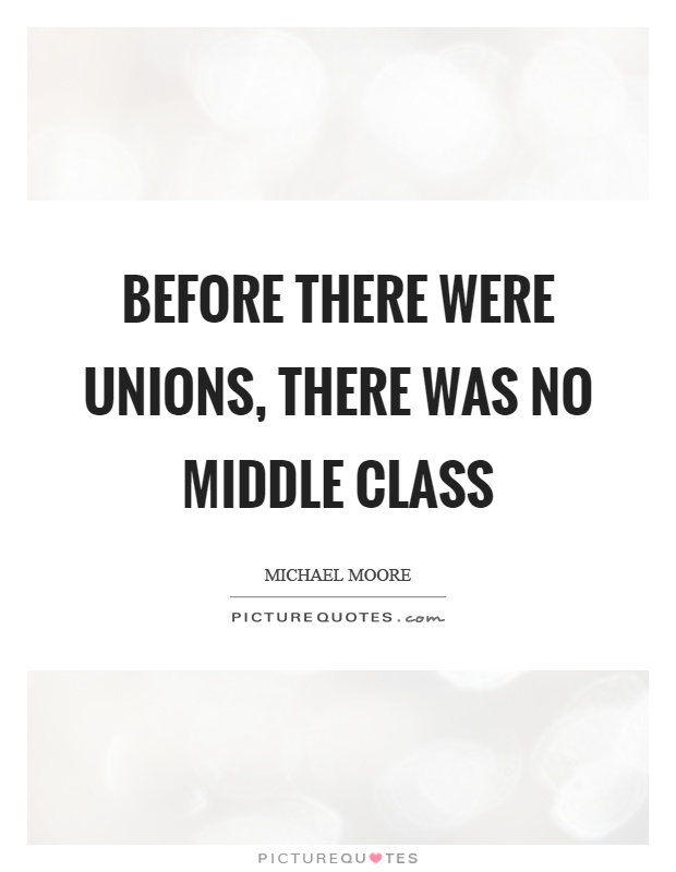 Before there were unions, there was no middle class Picture Quote #1