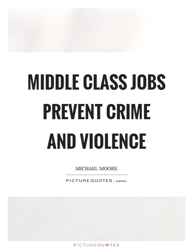 Middle class jobs prevent crime and violence Picture Quote #1