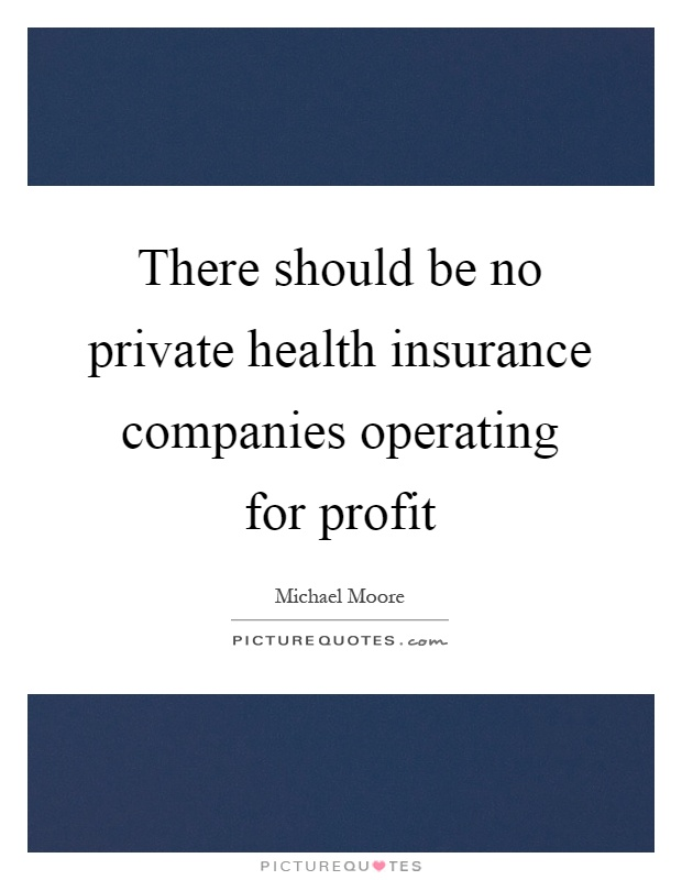 There should be no private health insurance companies operating for profit Picture Quote #1