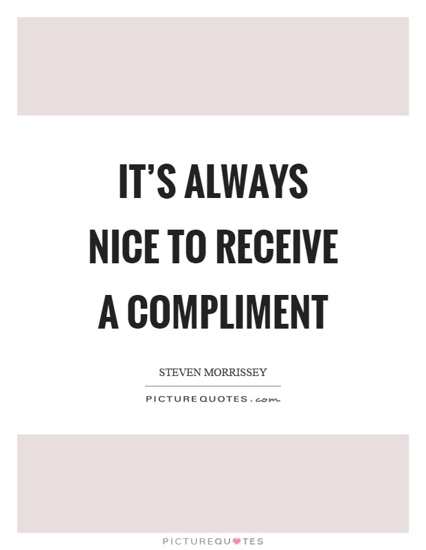 It's always nice to receive a compliment Picture Quote #1