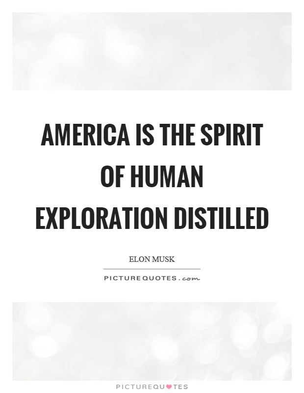 America is the spirit of human exploration distilled Picture Quote #1