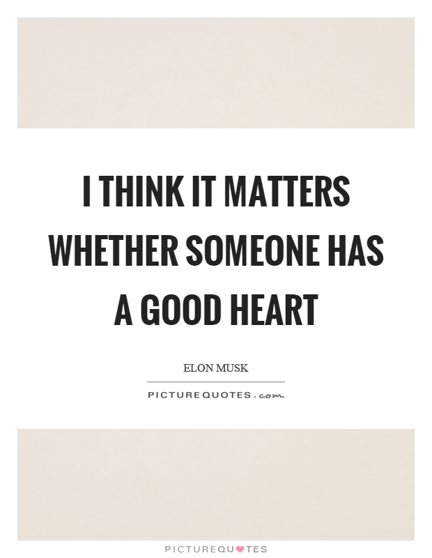 I think it matters whether someone has a good heart Picture Quote #1