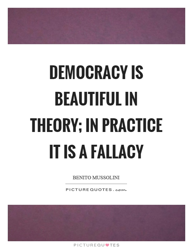 Democracy is beautiful in theory; in practice it is a fallacy Picture Quote #1