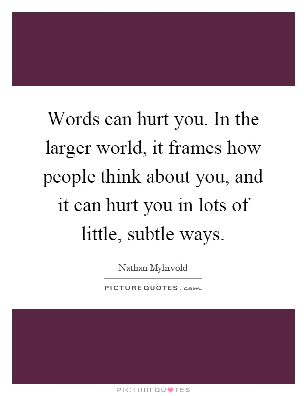 can words hurt people Do words hurt verbal abuse can be just as devastating to the victim as physical abuse.