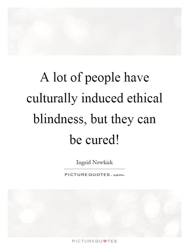 ethical blindness Finally, we will present our model of ethical blindness, which not only provides a conceptual framework to better understand these two cases, but also builds the backbone of the whole course 21 - the emperor's new clothes i 6:32 22 - the emperor's new clothes ii 12:06.
