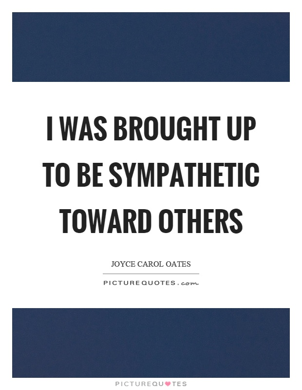 I was brought up to be sympathetic toward others Picture Quote #1