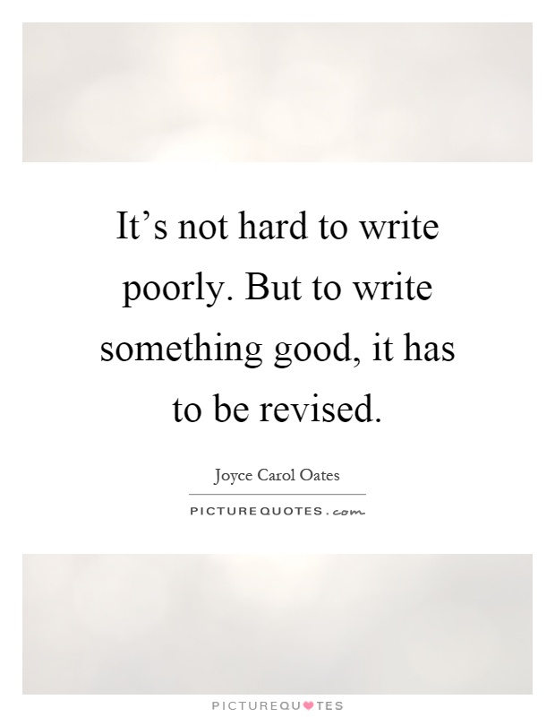 It's not hard to write poorly. But to write something good, it has to be revised Picture Quote #1