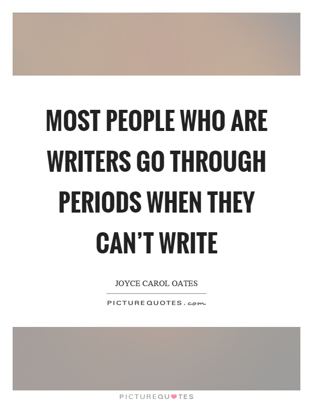Most people who are writers go through periods when they can't write Picture Quote #1