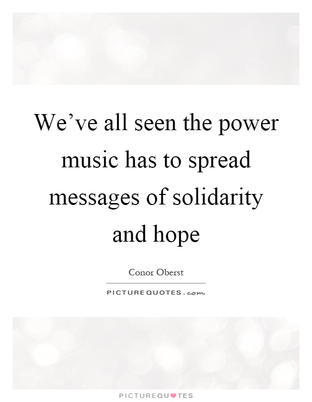 We've all seen the power music has to spread messages of... | Picture Quotes