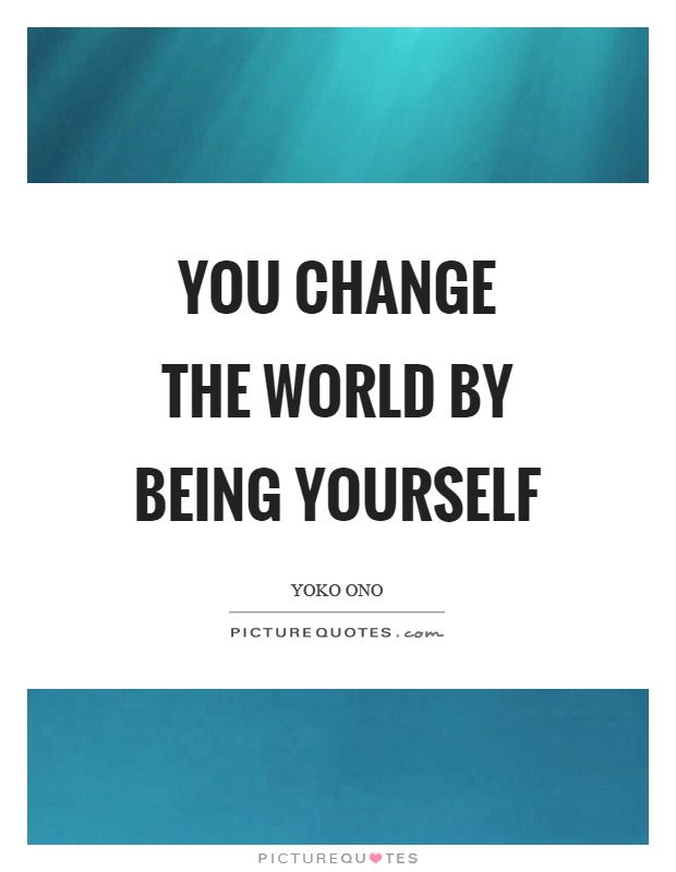 You change the world by being yourself Picture Quote #1