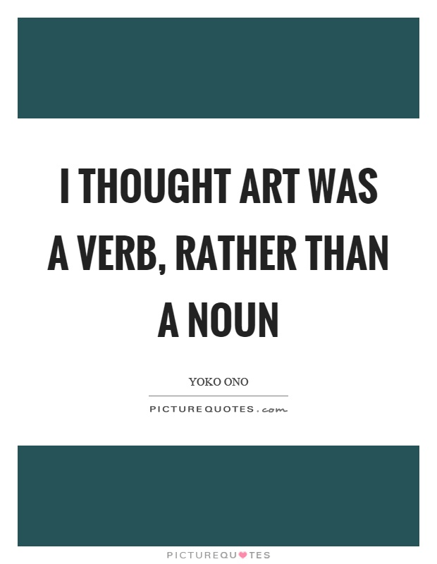 I thought art was a verb, rather than a noun Picture Quote #1