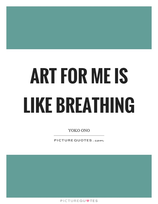 Art for me is like breathing Picture Quote #1