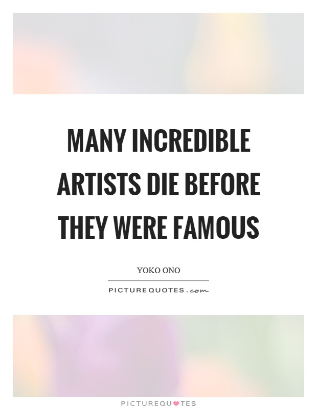 Many incredible artists die before they were famous Picture Quote #1