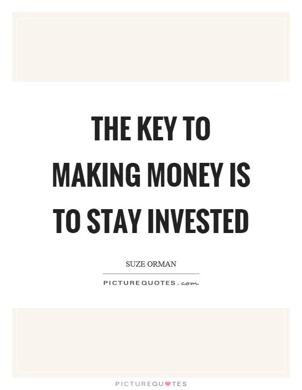 The key to making money is to stay invested Picture Quote #1
