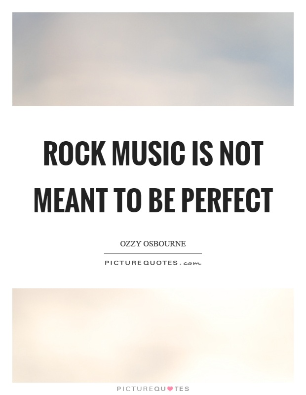 Rock music is not meant to be perfect Picture Quote #1